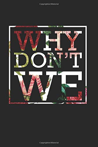 Why Don'T We: (6x9 Journal): College Ruled Lined Writing Notebook, 99 Pages