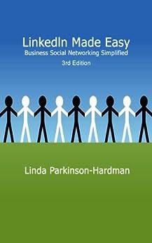LinkedIn Made Easy: Business Social Networking Simplified by [Linda Parkinson-Hardman]