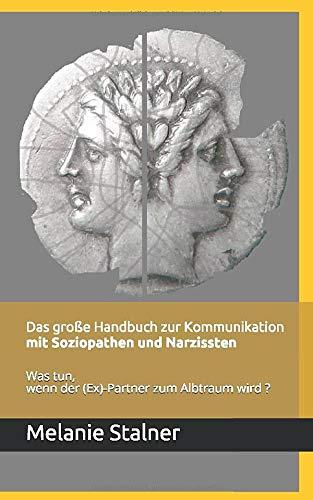 Das große Handbuch zur Kommunikation mit Soziopathen und Narzissten: Was tun, wenn der (Ex)-Partner zum Albtraum wird?