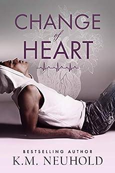 Change of Heart by [K.M. Neuhold]