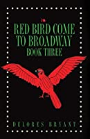 Red Bird Come to Broadway: Book Three