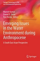Emerging Issues in the Water Environment during Anthropocene: A South East Asian Perspective (Springer Transactions in Civil and Environmental Engineering)