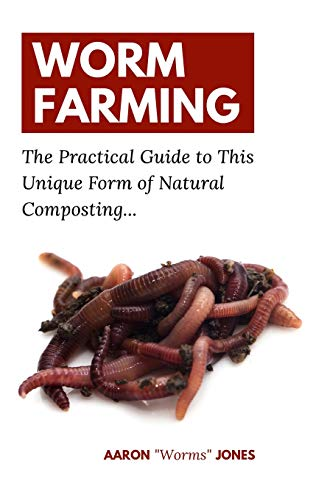Worm Farming: The Practical Guide to This Unique Form of Natural Composting…