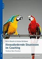Herausfordernde Situationen im Coaching: Toolbox Best Practice
