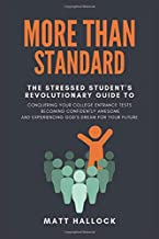 More Than Standard: The Stressed Student's Revolutionary Guide to Conquering Your College Entrance Tests, Becoming Confidently Awesome, and Experiencing God's Dream for Your Future