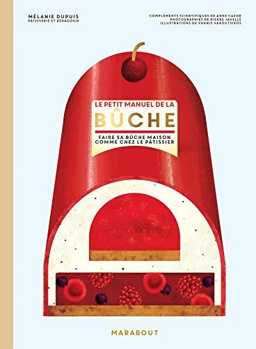Le petit manuel de la bûche : Faire sa bûche masion comme chez le pâtissier: 31650