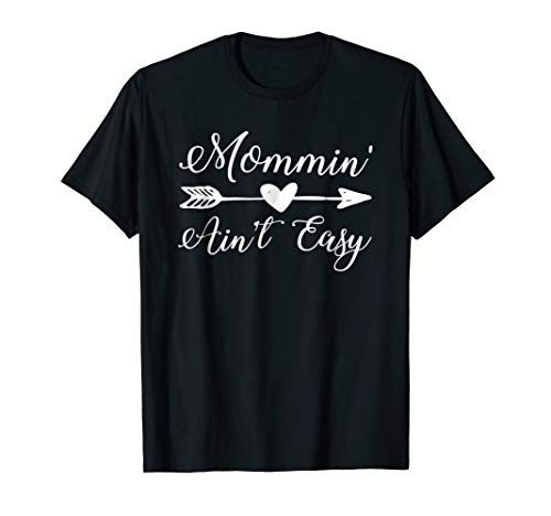 Mommin' Ain't Easy Funny Mom Parenting Quote T-Shirt