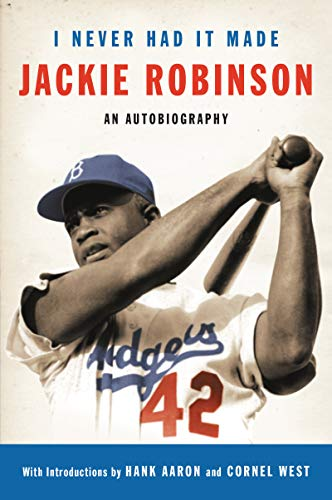 I Never Had It Made: An Autobiography of Jackie Robinson: The Autobiography of Jackie Robinson