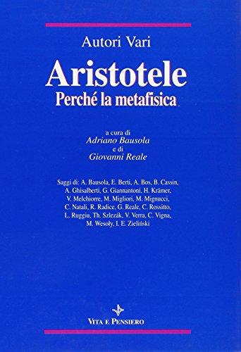 Aristotele. Perché la Metafisica. Studi su alcuni concetti-chiave della «Filosofia prima» aristotelica e sulla storia dei loro influssi