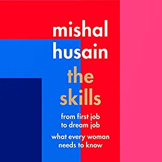 The Skills     From First Job to Dream Job: What Every Woman Needs to Know              By:                                                                                                                                 Mishal Husain                               Narrated by:                                                                                                                                 Mishal Husain                      Length: 5 hrs and 7 mins     22 ratings     Overall 4.6