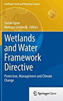 Wetlands and Water Framework Directive: Protection, Management and Climate Change (GeoPlanet: Earth and Planetary Sciences)