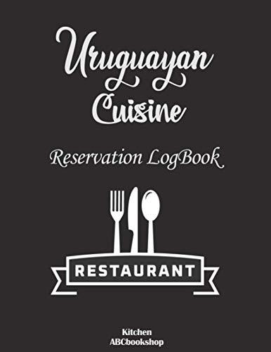 Uruguayan Cuisine Restaurant reservation Logbook: Restaurant Reservation Record, Restaurants Hostess Booking Journal, Guest Table Log book