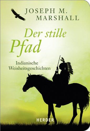 Der stille Pfad: Indianische Weisheitsgeschichten (Herder Spektrum)