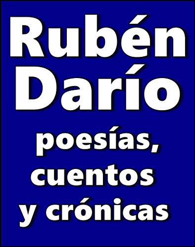 Rubén Darío, poesías, cuentos y crónicas (Spanish Edition)