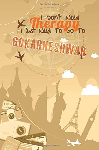 I Don't Need Therapy I Just Need To Go To Gokarneshwar: Gokarneshwar Travel Notebook | Vacation Journal | Diary | HandLettering | LogBook Funny Gift ... Explorers | 6x9 inches 120 Blank Lined Pages