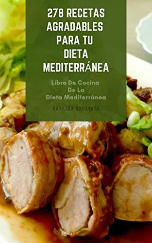 278 Recetas Agradables Para Tu Dieta Mediterránea : Libro De Cocina De...