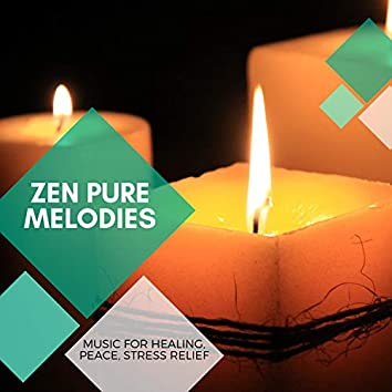 Zen Pure Melodies - Music For Healing, Peace, Stress Relief