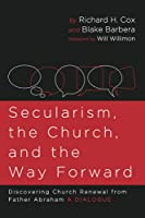 Secularism, the Church, and the Way Forward: Discovering Church Renewal from Father Abraham: A Dialogue