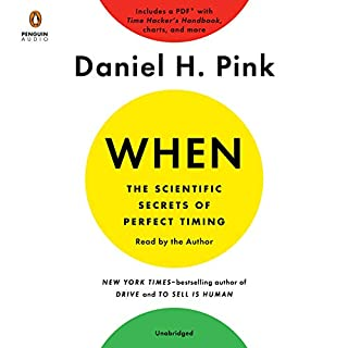 When: The Scientific Secrets of Perfect Timing                   Written by:                                                                                                                                 Daniel H. Pink                               Narrated by:                                                                                                                                 Daniel H. Pink                      Length: 5 hrs and 47 mins     107 ratings     Overall 4.4