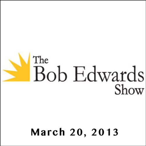 The Bob Edwards Show, Ben Goldacre and Daniel Pinkwater, March 20, 2013 audiobook cover art