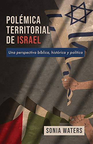 POLÉMICA TERRITORIAL DE ISRAEL: Una perspectiva bíblica, histórica y...