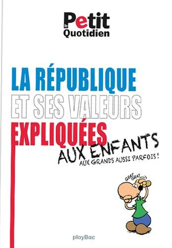 La République et ses valeurs expliquées aux enfants : Aux grands aussi parfois!