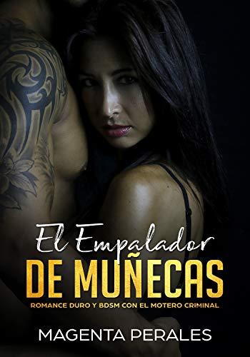 El Empalador de Muñecas: Romance Duro y BDSM con el Motero Criminal (Novela Erótica con BDSM nº 1)