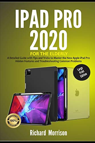 iPad Pro 2020 For The Elderly (Large Print Edition): A Detailed Guide with Tips and Tricks to Mastering the New Apple iPad Pro Hidden Features and Troubleshooting Common Problems