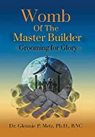 Womb of the Master Builder: Grooming for Glory