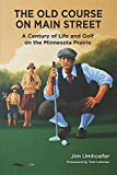 The Old Course on Main Street: A Century of Life and Golf on the Minnesota Prairie