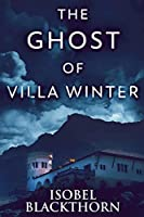 The Ghost Of Villa Winter: Large Print Edition (Canary Islands Mysteries)