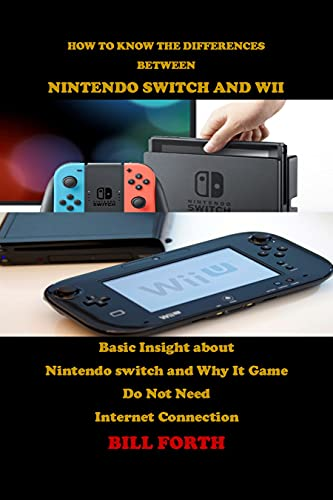 HOW TO KNOW THE DIFFERENCES BETWEEN NINTENDO SWITCH AND WII: Basic Insight about Nintendo switch and Why It Game Do Not Need Internet Connection (English Edition)