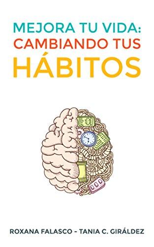 Mejora tu vida: Cambiando tus hábitos: Cómo crear hábitos de forma rápida y fácil para lograr éxitos personales y profesionales y aumentar tu productividad