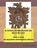 EL MANUAL DE REPARACIÓN DEL RELOJ DE CUCO: PASO A PASO NO REQUIERE EXPERIENCIA PREVIA