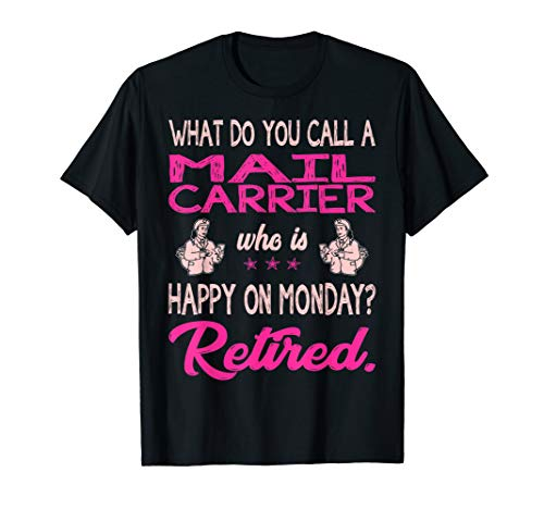 Mail Carrier Who Is Happy On Monday Retired Tshirt