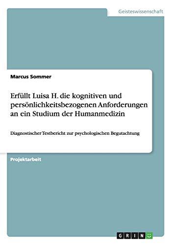 Erfüllt Luisa H. die kognitiven und persönlichkeitsbezogenen Anforderungen an ein Studium der Humanmedizin: Diagnostischer Testbericht zur psychologischen Begutachtung