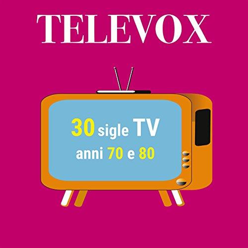 Televox: 30 sigle TV anni '70 e '80 (Rarità e inediti) [Explicit]
