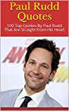 Paul Rudd Quotes: 100 Top Quotes By Paul Rudd That Are Strai