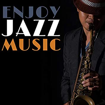 Enjoy Jazz Music – Collection of Instrumental Sounds for Better Fun and Dances, Jazz Club Music, Relaxing Party Moments