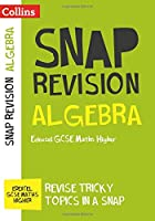 Edexcel GCSE 9-1 Maths Higher Algebra (Papers 1, 2 & 3) Revision Guide: For the 2020 Autumn & 2021 Summer Exams (Collins GCSE Grade 9-1 SNAP Revision)