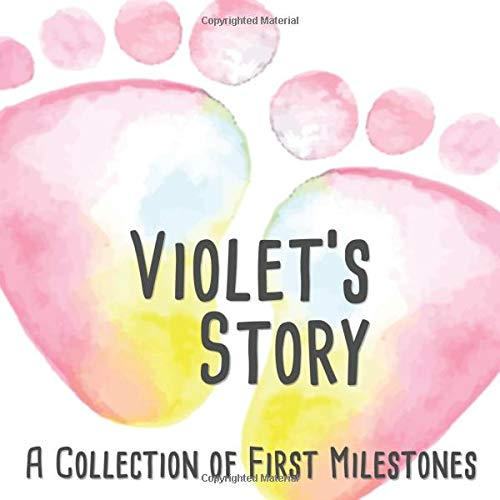 Violet's Story - A Collection of First Milestones: The Personalized Baby Keepsake Book to Fill Out, Add Photos to and Design Yourself