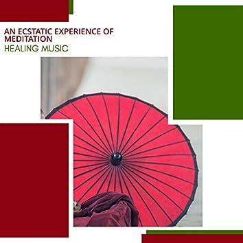 An Ecstatic Experience Of Meditation - Healing Music