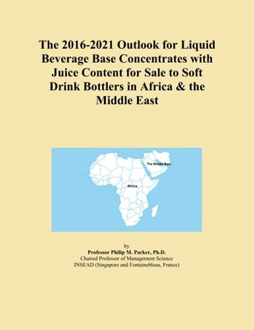 元の小間一般化するThe 2016-2021 Outlook for Liquid Beverage Base Concentrates with Juice Content for Sale to Soft Drink Bottlers in Africa & the Middle East