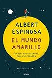 El mundo amarillo (edición ilustrada): Si crees en los sueños, ellos se crearán (FUERA DE COLECCION) (Albert Espinosa)