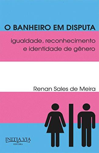 O banheiro em disputa: igualdade, reconhecimento e identidade de gênero