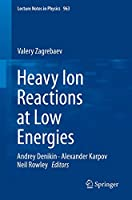 Heavy Ion Reactions at Low Energies (Lecture Notes in Physics (963))