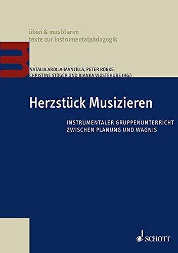 Herzstück Musizieren: Instrumentaler Gruppenunterricht zwischen Planung und Wagnis (üben & musizieren)