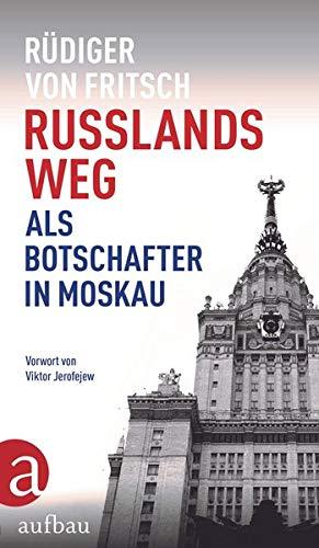 Russlands Weg: Als Botschafter in Moskau