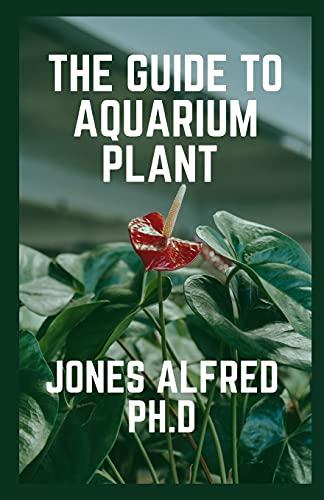 The Guide To Aquarium Plant: How To Grow Aquarium Plants