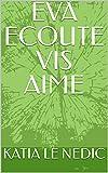 EVA ECOUTE VIS AIME (French Edition)